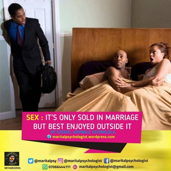 Sex: It's only sold in marriage but best enjoyed outside it by Ezekiel Adewale Fatomilola